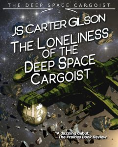 Book Cover: The Loneliness of the Deep Space Cargoist by JS Carter Gilson, featuring a space ship in a debris field bearing an emblem with a tree growing out of the earth.